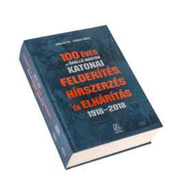 100 éves az önálló magyar katonai felderítés, hírszerzés és elhárítás 1918 – 2018