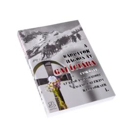 A Kárpátok hágóin át Galíciába - Útikönyv az első világháború magyar emlékeit keresőknek I. (Sikerkönyv)