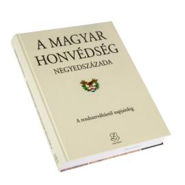 A Magyar Honvédség negyedszázada - A rendszerváltástól napjainkig