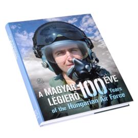 A MAGYAR LÉGIERŐ 100 ÉVE - 100 YEARS OF THE HUNGARIAN AIR FORCE
