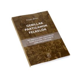 Gerillák, partizánok, felkelők - Az irreguláris hadviselés elméletének története – korunk kihívásai