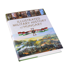 Illustrated Military History of Hungary