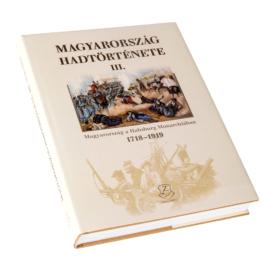 Magyarország hadtörténete III. - Magyarország a Habsburg Monarchiában 1718-1919