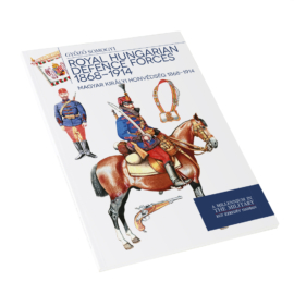 Magyar királyi honvédség 1868 – 1914 - Royal Hungarian Defences Forces 1868-1914