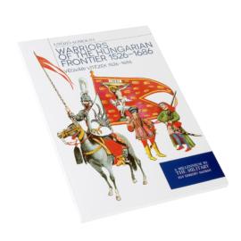 Végvári vitézek 1526 - 1686 - Warriors of the hungarian frontier 1526-1686