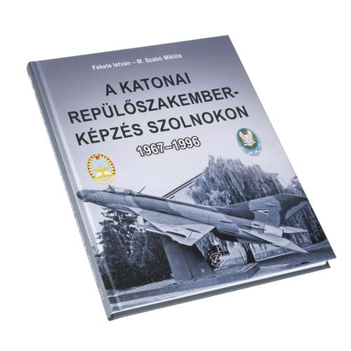 A katonai repülőszakember-képzés Szolnokon 1967 – 1996