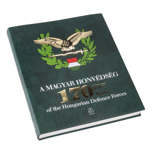 A MAGYAR HONVÉDSÉG 170 ÉVE - 170 years of the Hungarian Defence Forces