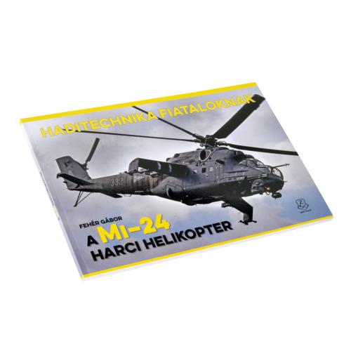A Mi-24 harci helikopter - Haditechnika fiataloknak sorozat I.