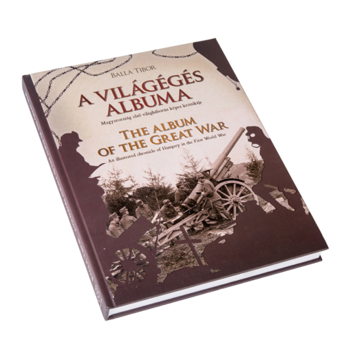 A világégés albuma - Magyarország első világháborús képes krónikája – The album of the Great War  - An illustrated chronicle of Hungary in the First World War