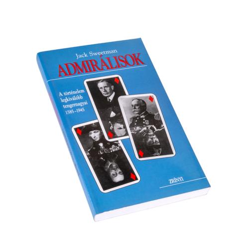 Admirálisok - A történelem legkiválóbb tengernagyai 1585-1945