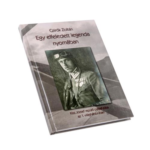 Egy elfeledett legenda nyomában  Kiss József repülő pályafutása az I. világháborúban