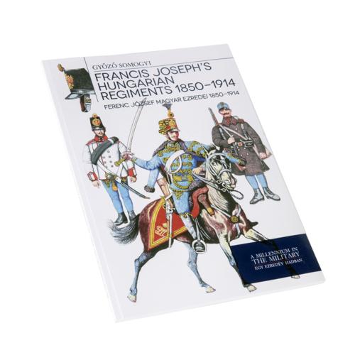 Ferenc József magyar ezredei 1850 - 1914 - Francis Joseph's hungarian regiments 1850-1914