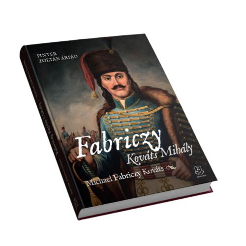 Fabriczy Kováts Mihály – Egy magyar huszártiszt két kontinensen