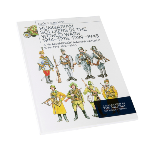 A világháborúk magyar katonái 1914 - 1918, 1939 - 1945 - Hungarian soldiers in the world wars 1914-1918, 1939-1945