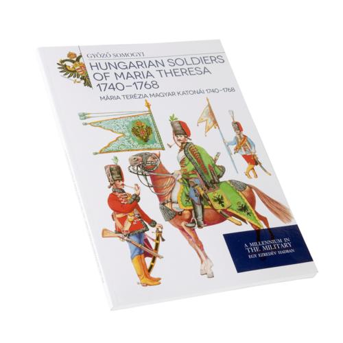 Mária Terézia magyar katonái 1740 – 1768 Hungarian soldiers of Maria Theresa 1740 – 1768
