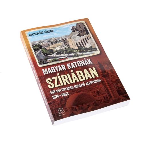 Magyar katonák Szíriában - Egy különleges misszió Aleppóban 1974–1983