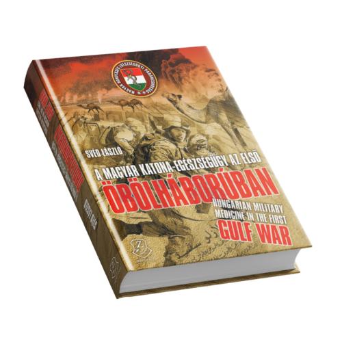 A magyar-katonaegészségügy az első Öbölháborúban – Hungarian military medicine in the First Gulf War