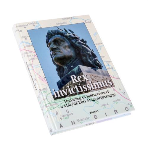 Rex invictissimus - Hadsereg és hadszervezet a Mátyás kori Magyarországon