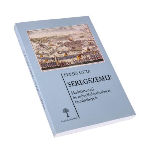 Seregszemle - Hadtörténeti és művelődéstörténeti tanulmányok