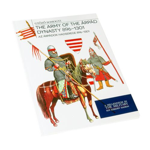 Az Árpádok hadserege 896–1301 - The army of the Árpád dynasty 896 - 1301