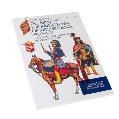 A Rákóczi-szabadságharc hadserege 1703–1711 - The army of the Rákóczi war of independence 1703-1711