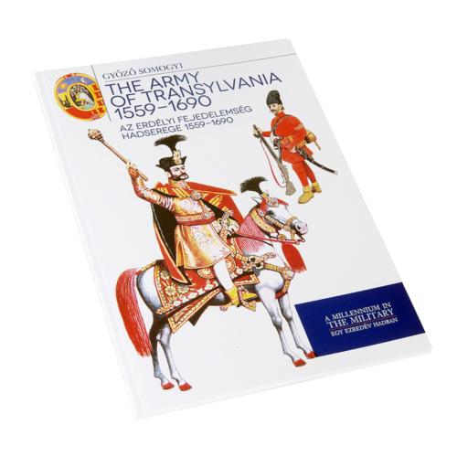 Az Erdélyi Fejedelemség hadserege 1559 - 1690 - The army of Transylvania 1559 - 1690